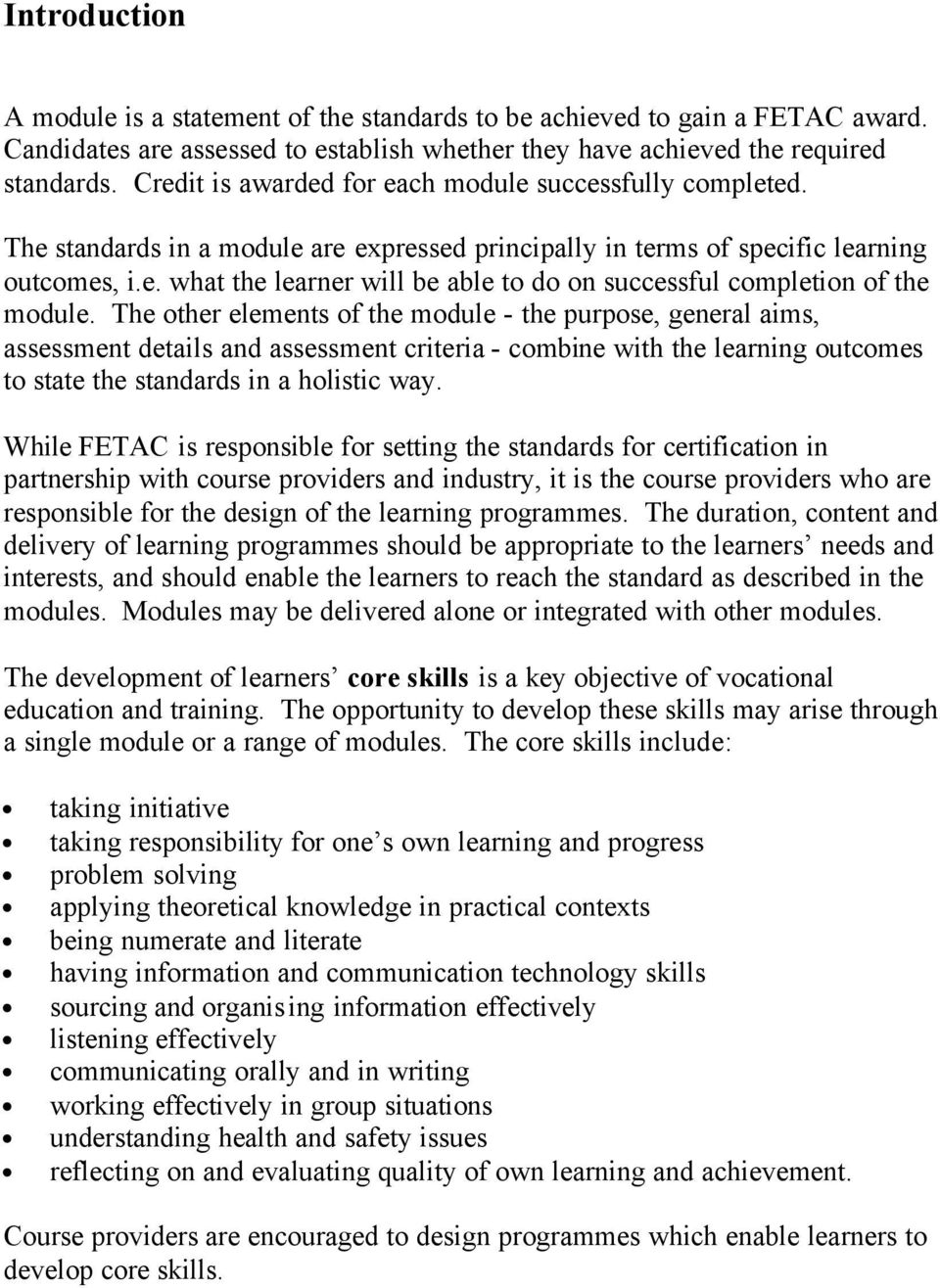 The other elements of the module - the purpose, general aims, assessment details and assessment criteria - combine with the learning outcomes to state the standards in a holistic way.