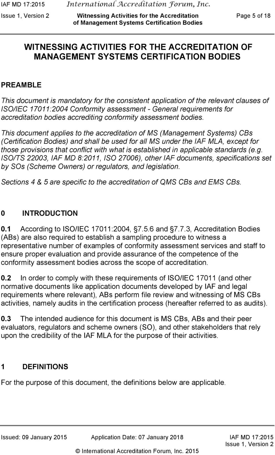 This document applies to the accreditation of MS (Management Systems) CBs (Certification Bodies) and shall be used for all MS under the IAF MLA, except for those provisions that conflict with what is