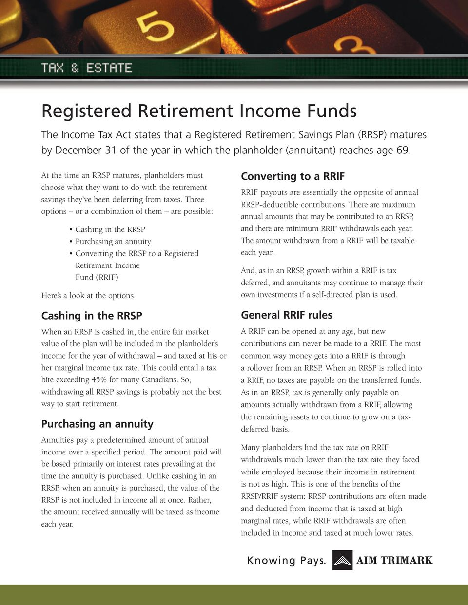 Three options or a combination of them are possible: Cashing in the RRSP Purchasing an annuity Converting the RRSP to a Registered Retirement Income Fund (RRIF) Here s a look at the options.