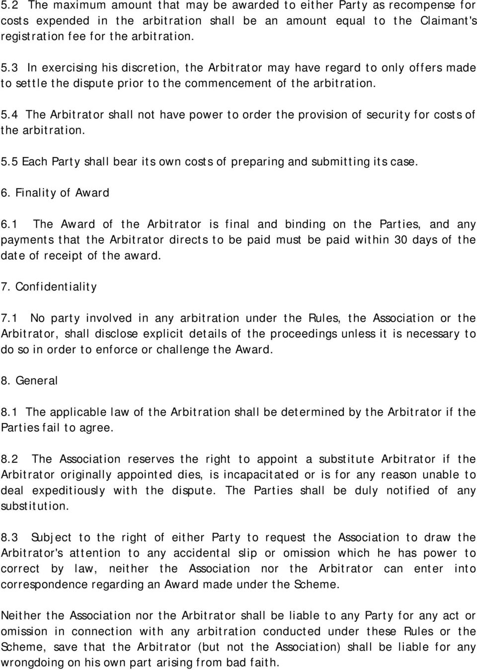 4 The Arbitrator shall not have power to order the provision of security for costs of the arbitration. 5.5 Each Party shall bear its own costs of preparing and submitting its case. 6.