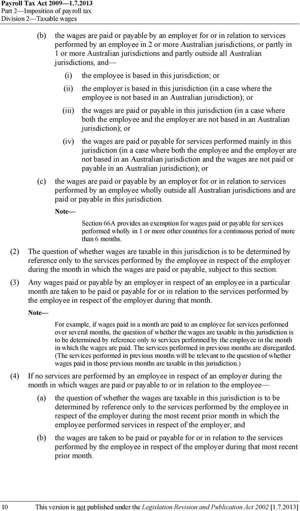 jurisdictions, or partly in 1 or more Australian jurisdictions and partly outside all Australian jurisdictions, and (i) the employee is based in this jurisdiction; or (ii) the employer is based in