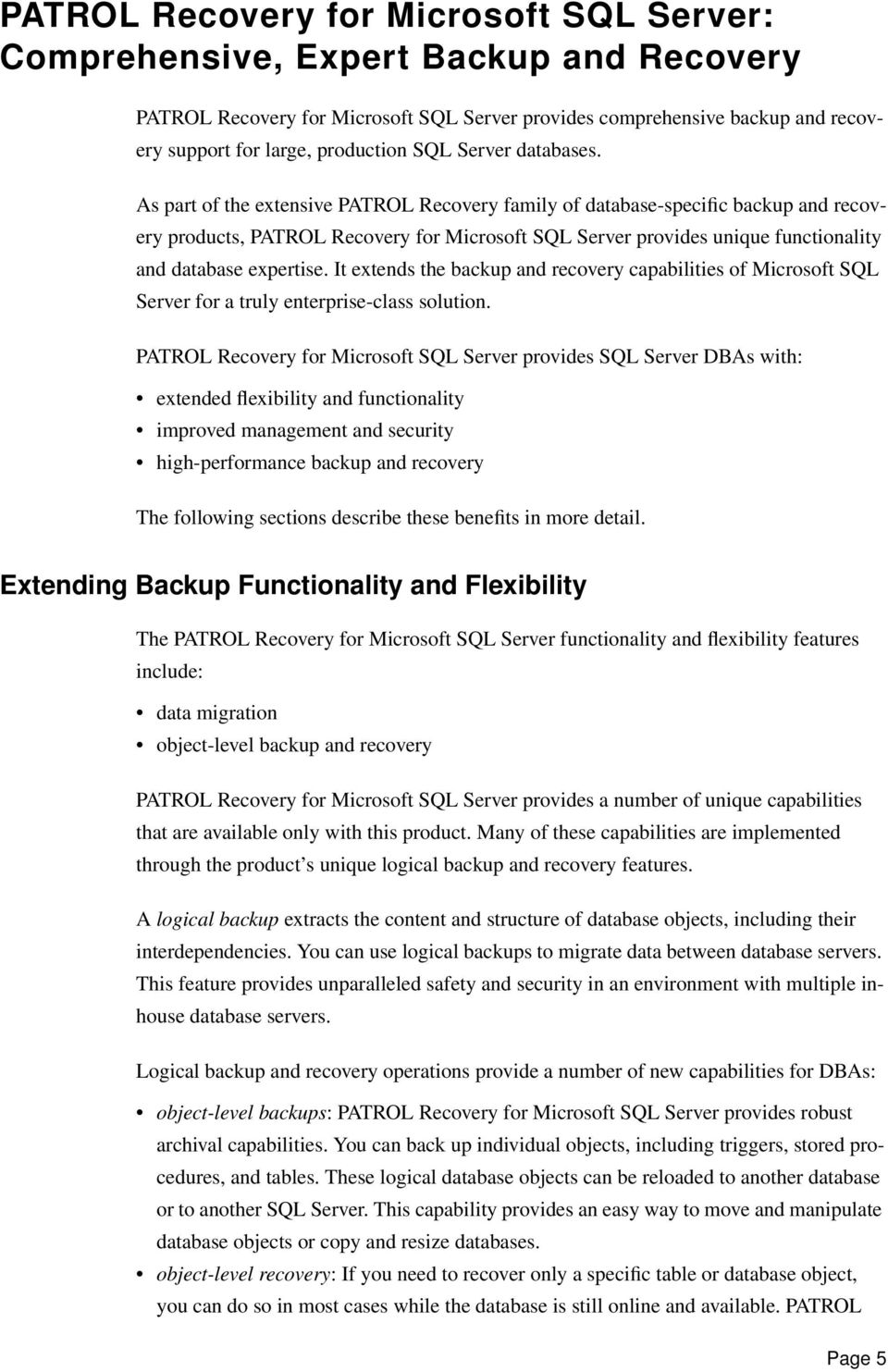As part of the extensive PATROL Recovery family of database-specific backup and recovery products, PATROL Recovery for Microsoft SQL Server provides unique functionality and database expertise.