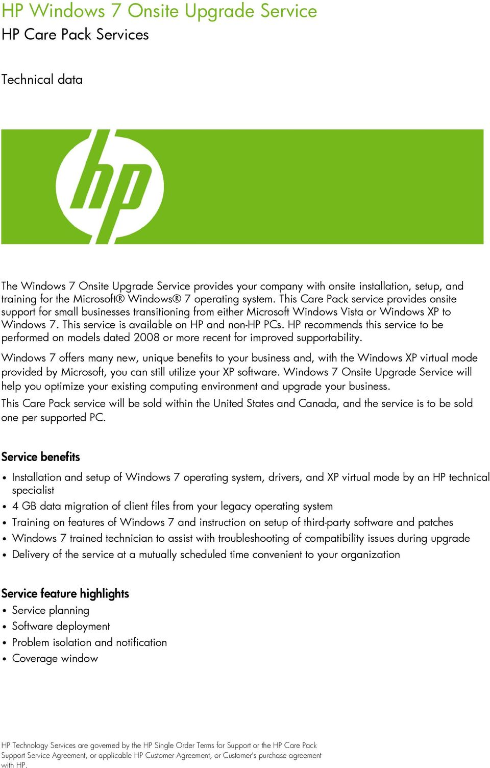 This service is available on HP and non-hp PCs. HP recommends this service to be performed on models dated 2008 or more recent for improved supportability.
