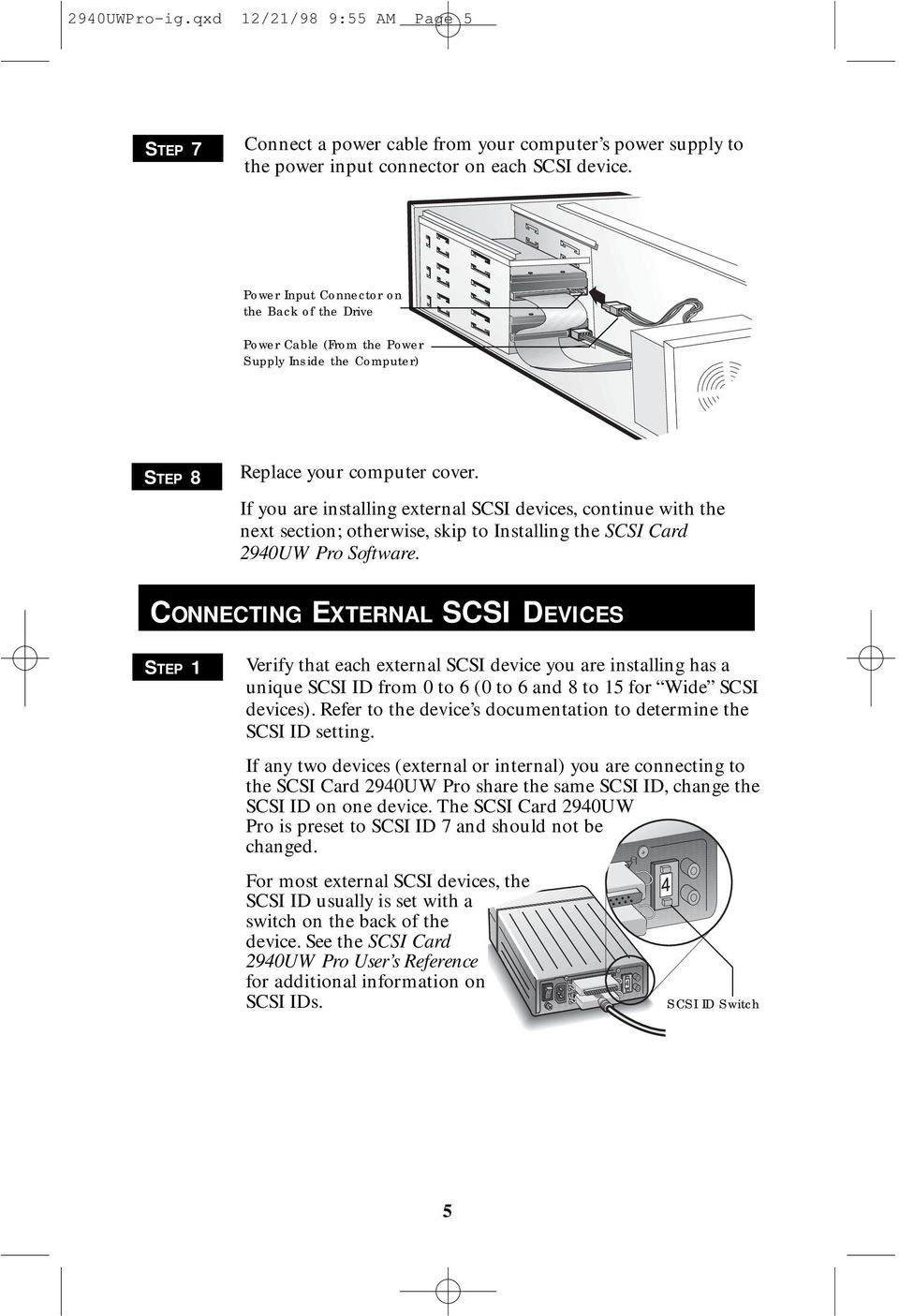 If you are installing external SCSI devices, continue with the next section; otherwise, skip to Installing the SCSI Card 2940UW Pro Software.