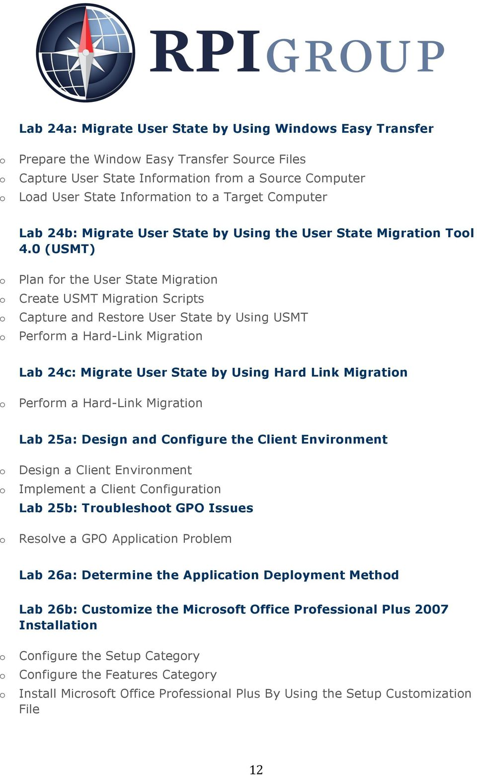0 (USMT) Plan fr the User State Migratin Create USMT Migratin Scripts Capture and Restre User State by Using USMT Perfrm a Hard-Link Migratin Lab 24c: Migrate User State by Using Hard Link Migratin