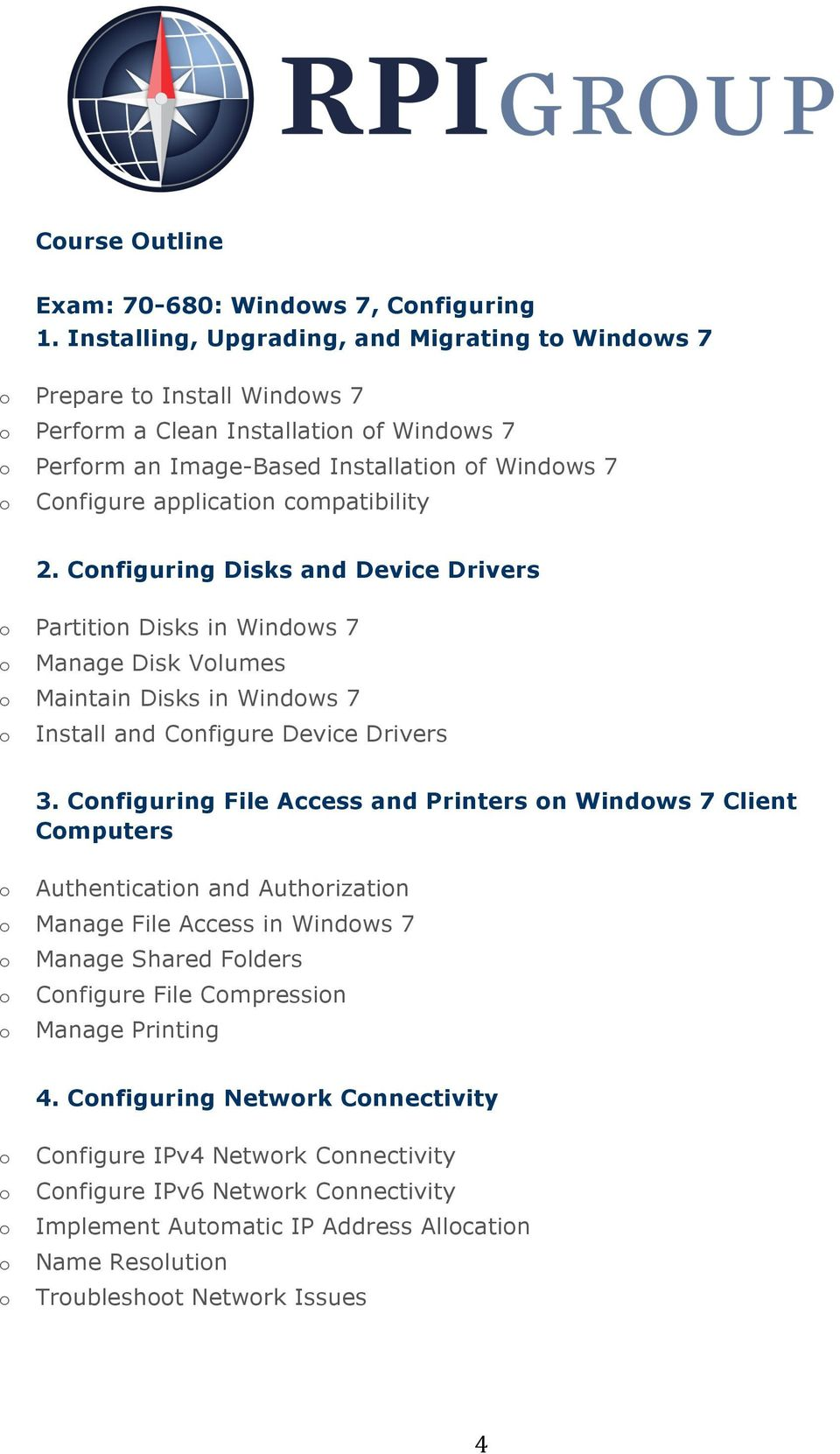 cmpatibility 2. Cnfiguring Disks and Device Drivers Partitin Disks in Windws 7 Manage Disk Vlumes Maintain Disks in Windws 7 Install and Cnfigure Device Drivers 3.