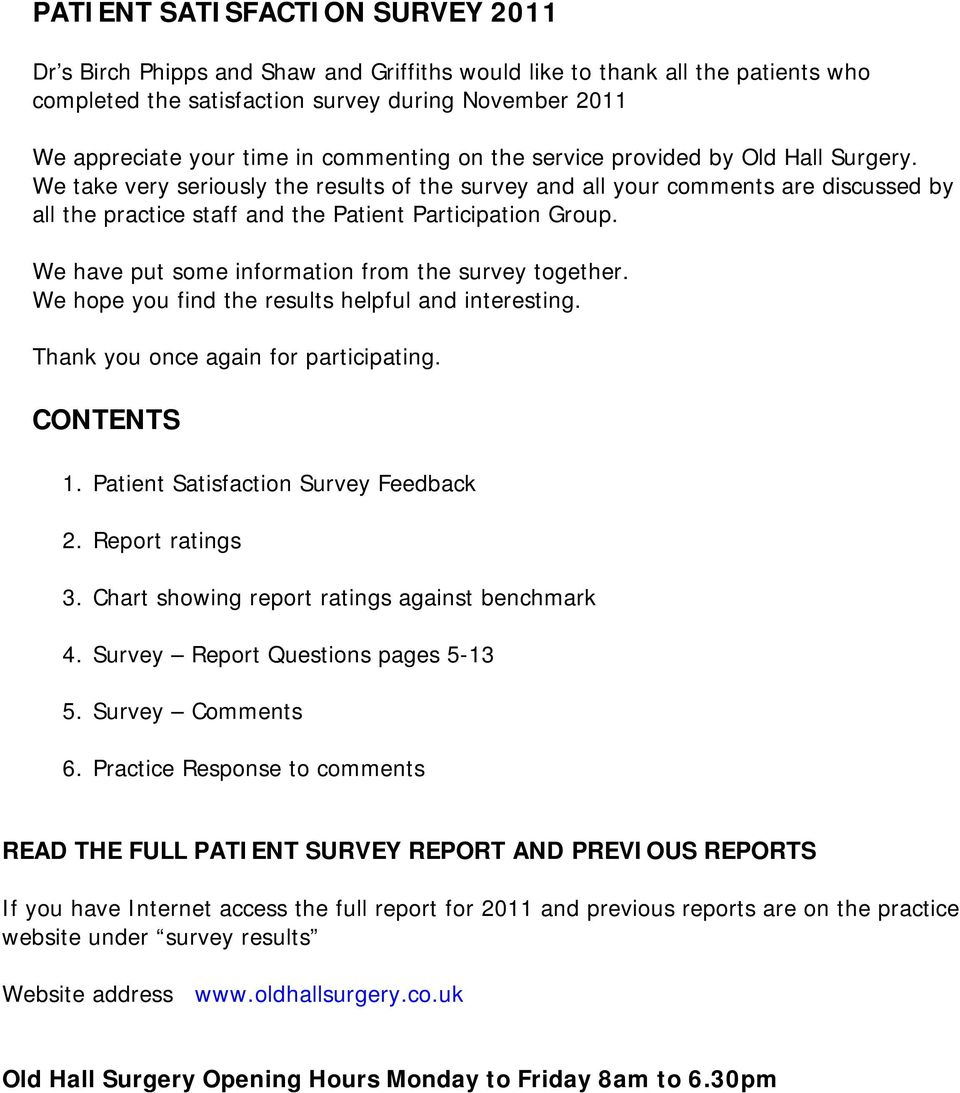 We take very seriously the results of the survey and all your comments are discussed by all the practice staff and the Patient Participation Group.