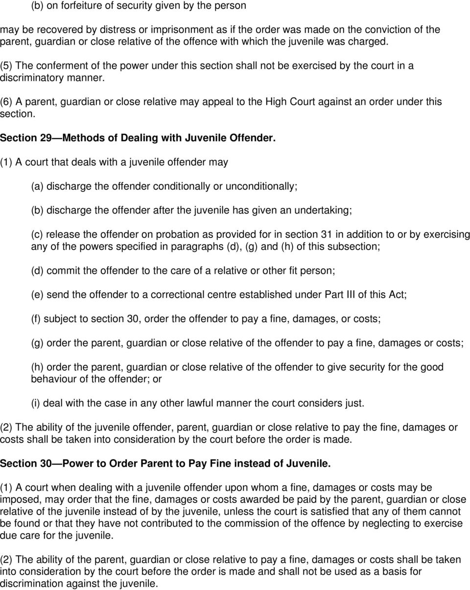 (6) A parent, guardian or close relative may appeal to the High Court against an order under this section. Section 29 Methods of Dealing with Juvenile Offender.