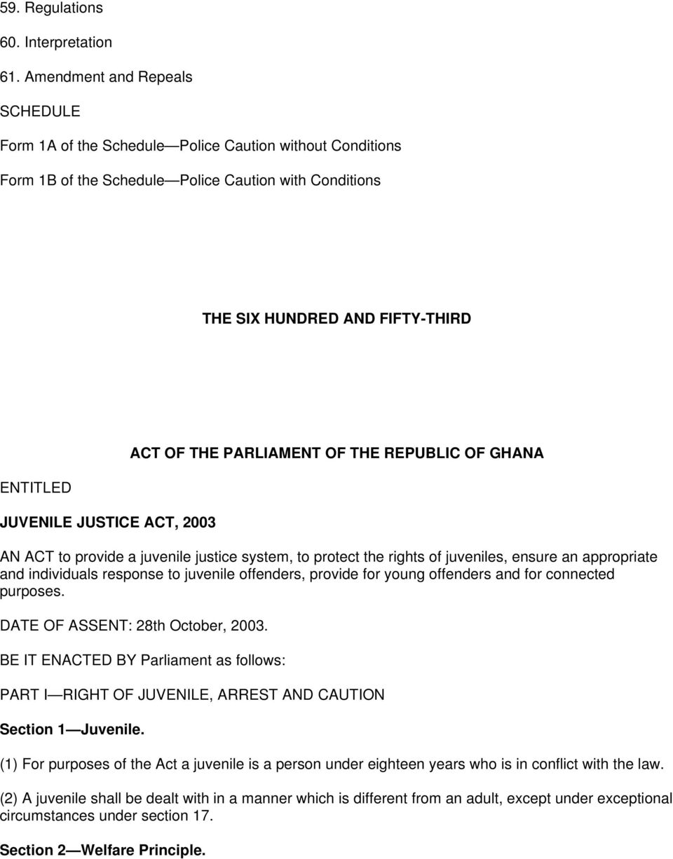 JUSTICE ACT, 2003 ACT OF THE PARLIAMENT OF THE REPUBLIC OF GHANA AN ACT to provide a juvenile justice system, to protect the rights of juveniles, ensure an appropriate and individuals response to
