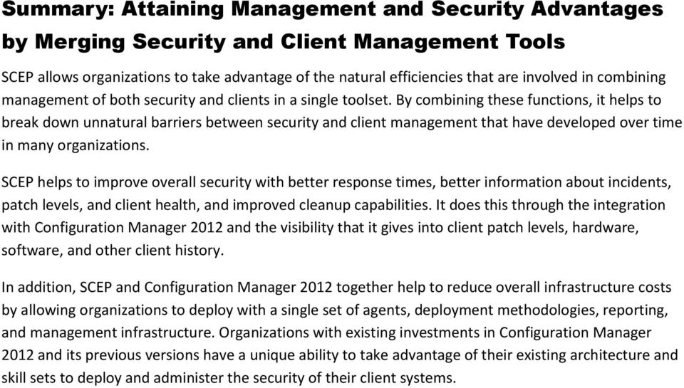 By combining these functions, it helps to break down unnatural barriers between security and client management that have developed over time in many organizations.