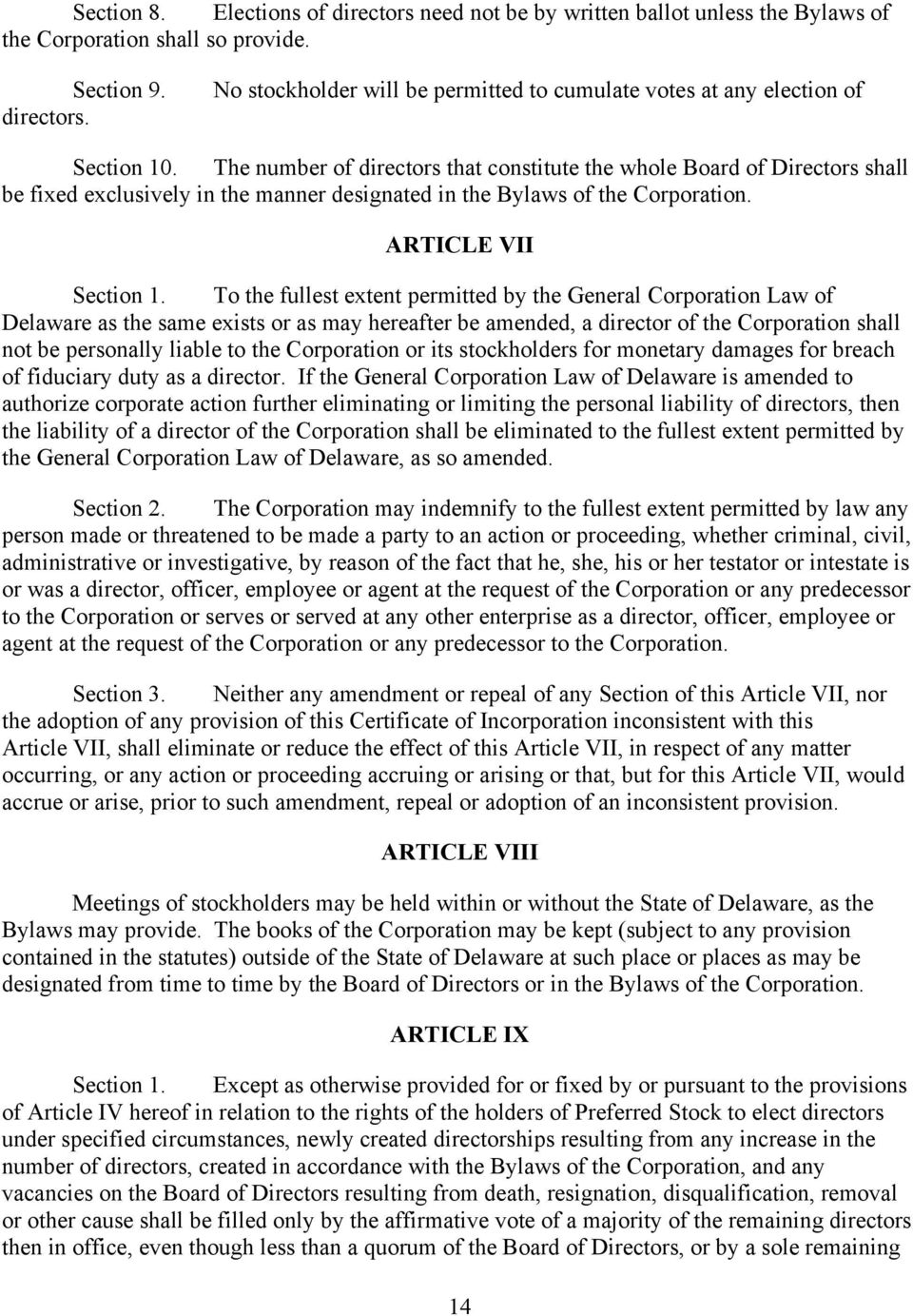 To the fullest extent permitted by the General Corporation Law of Delaware as the same exists or as may hereafter be amended, a director of the Corporation shall not be personally liable to the