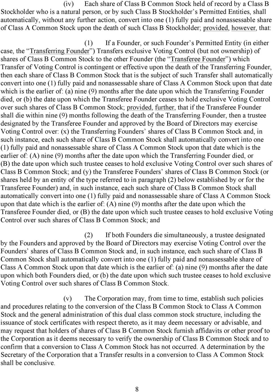 Permitted Entity (in either case, the Transferring Founder ) Transfers exclusive Voting Control (but not ownership) of shares of Class B Common Stock to the other Founder (the Transferee Founder )