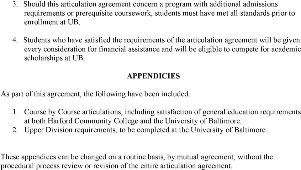 UB. APPENDICIES As part of this agreement, the following have been included. 1. Course by Course articulations, including satisfaction of general education requirements at both and the. 2.