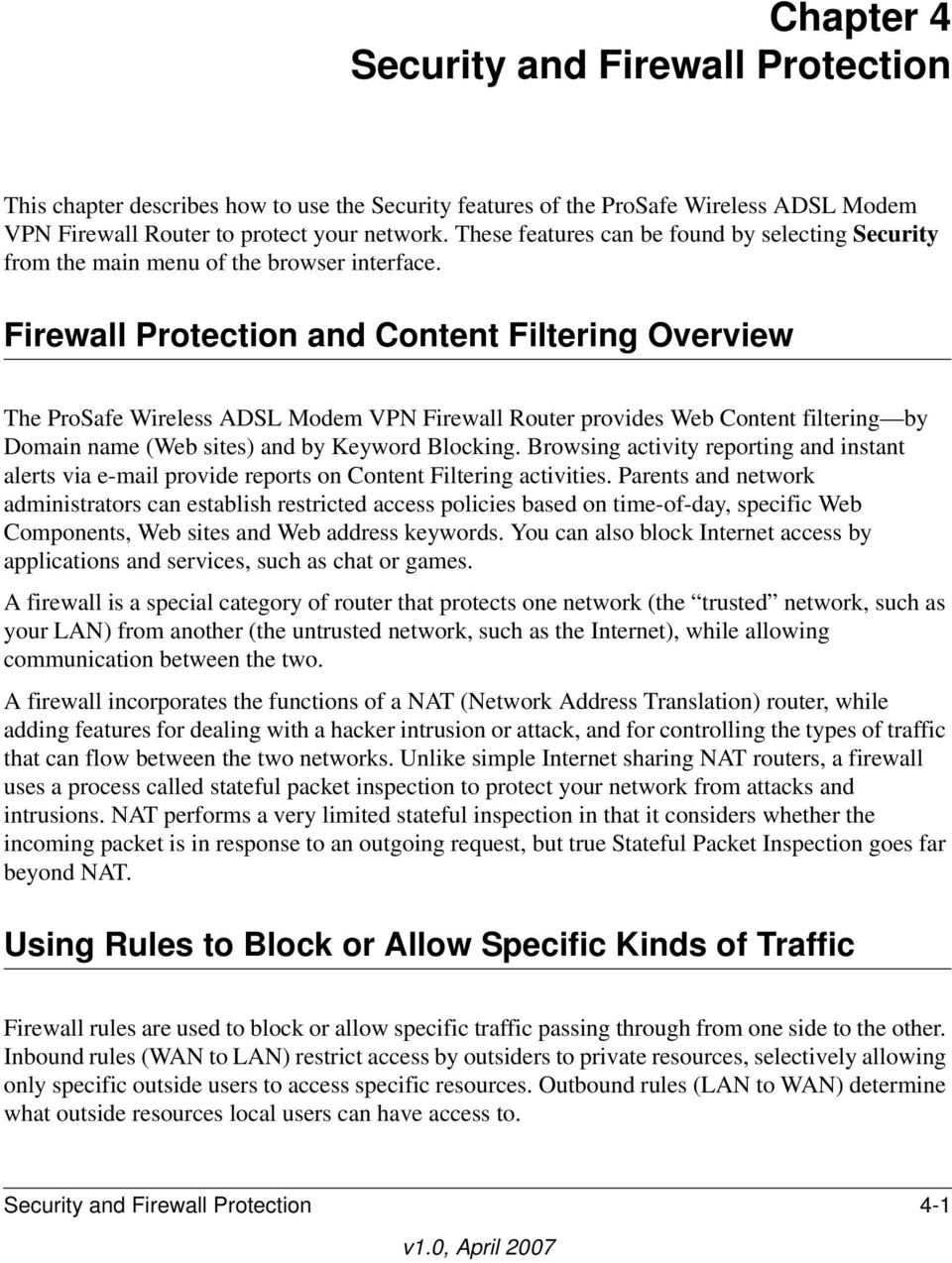 Firewall Protection and Content Filtering Overview The ProSafe Wireless ADSL Modem VPN Firewall Router provides Web Content filtering by Domain name (Web sites) and by Keyword Blocking.