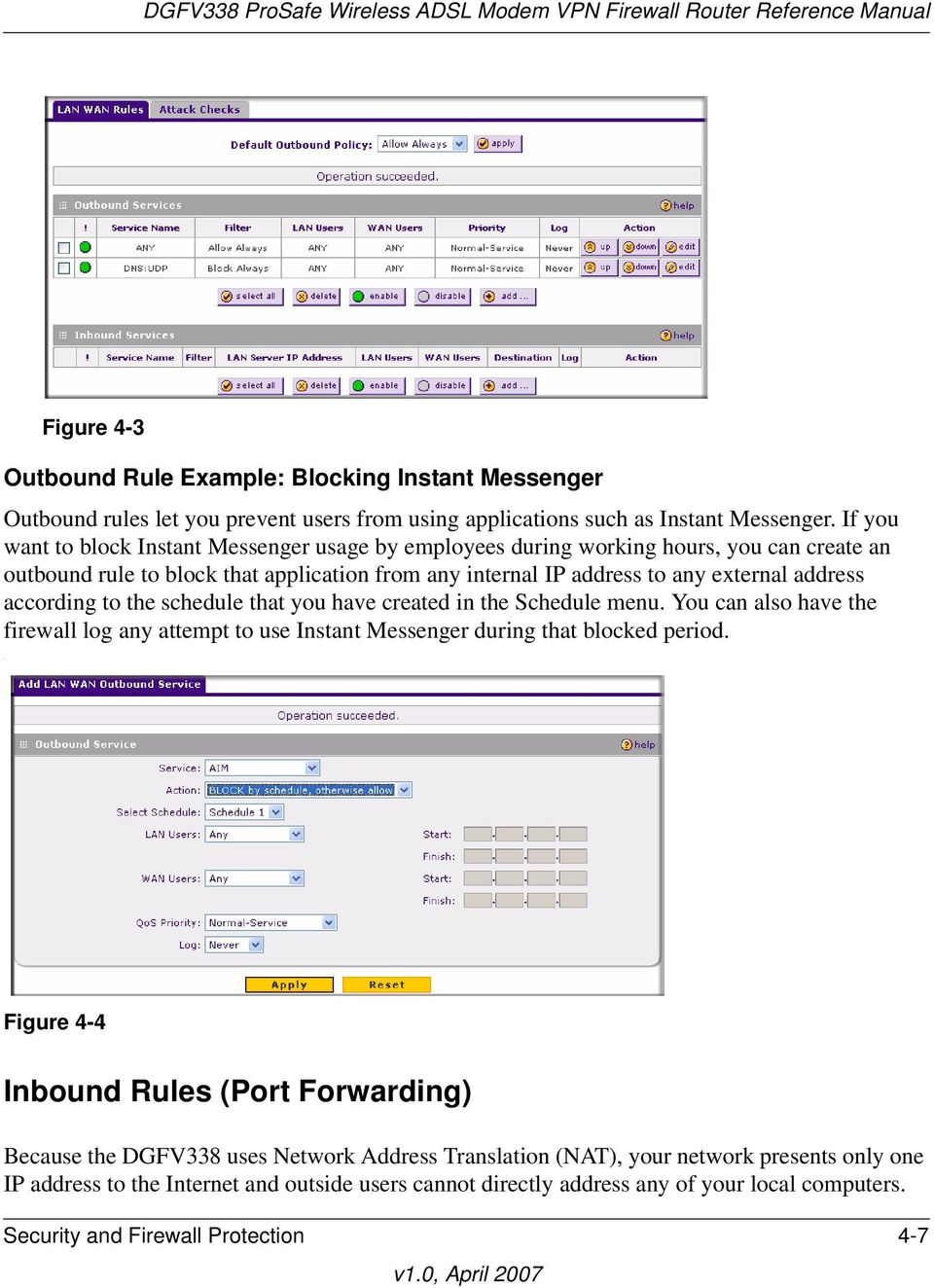 If you want to block Instant Messenger usage by employees during working hours, you can create an outbound rule to block that application from any internal IP address to any external address