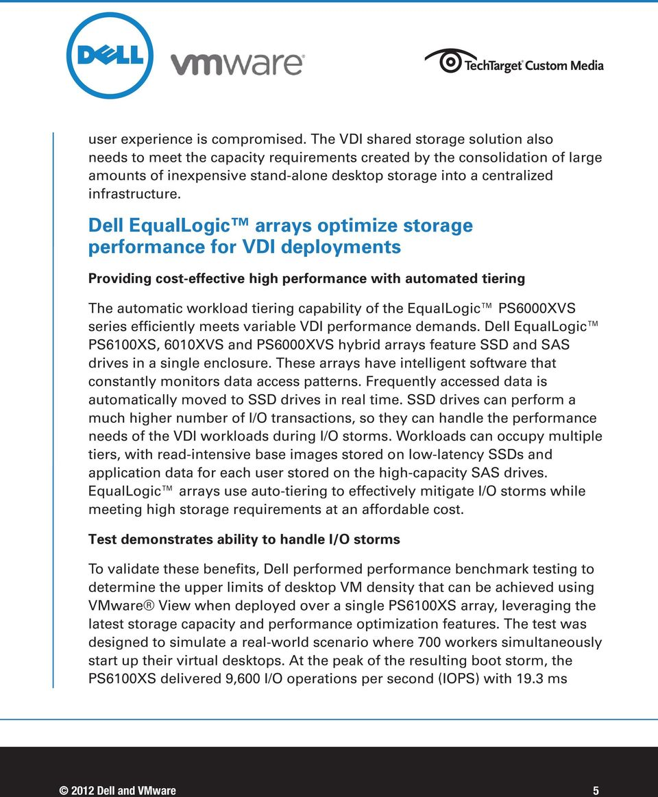 Dell EqualLogic arrays optimize storage performance for VDI deployments Providing cost-effective high performance with automated tiering The automatic workload tiering capability of the EqualLogic