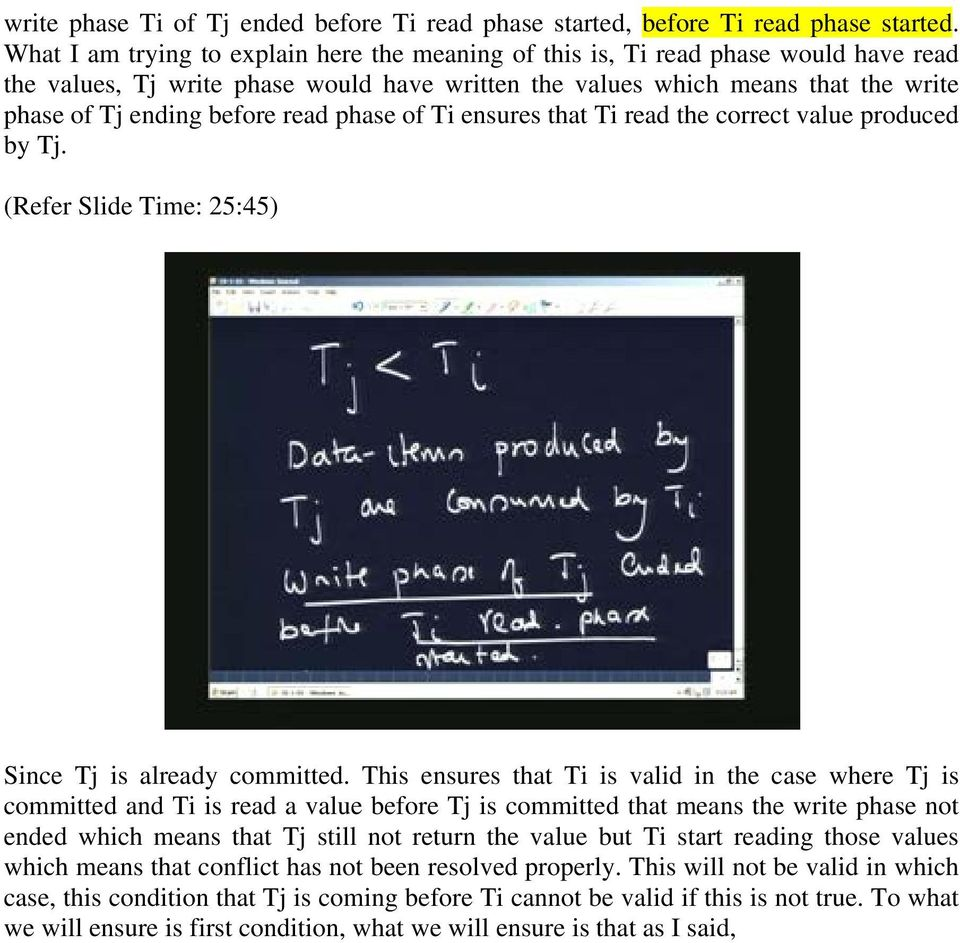 read phase of Ti ensures that Ti read the correct value produced by Tj. (Refer Slide Time: 25:45) Since Tj is already committed.