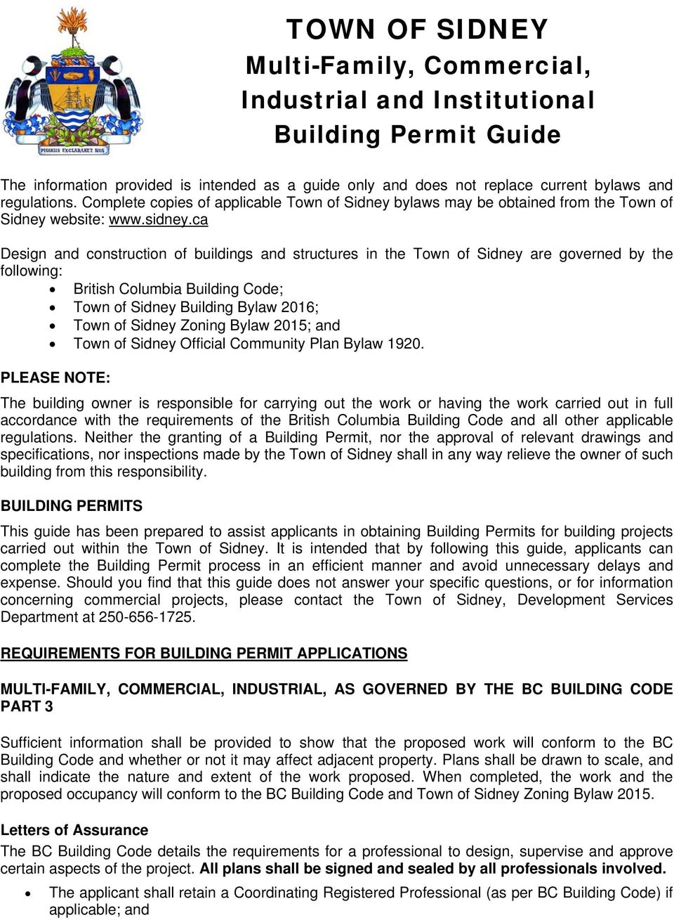 ca Design and construction of buildings and structures in the Town of Sidney are governed by the following: British Columbia Building Code; Town of Sidney Building Bylaw 2016; Town of Sidney Zoning