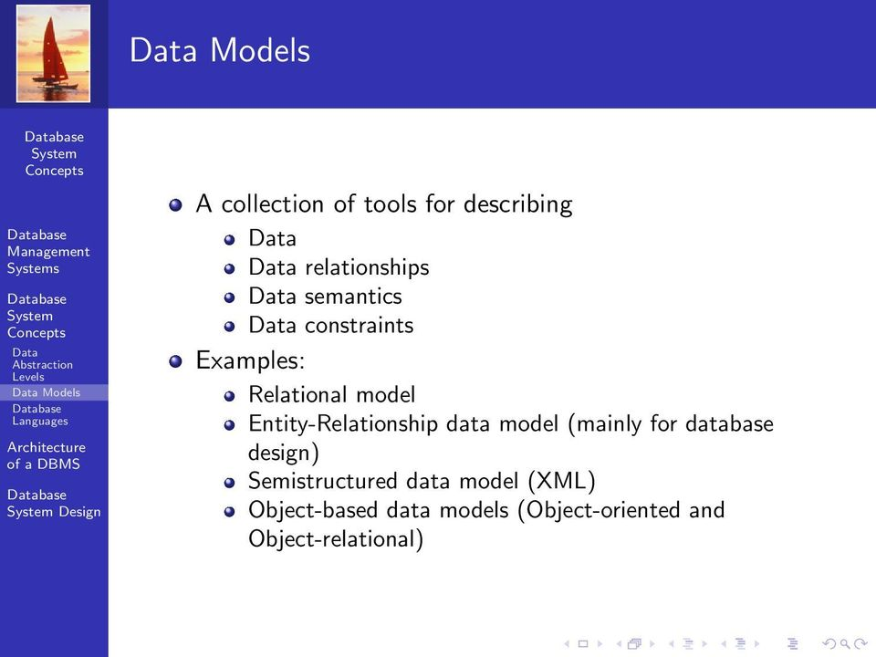 Examples: Relational model Entity-Relationship data model (mainly for database