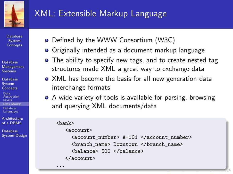 become the basis for all new generation data interchange formats A wide variety of tools is available for parsing, browsing and querying XML