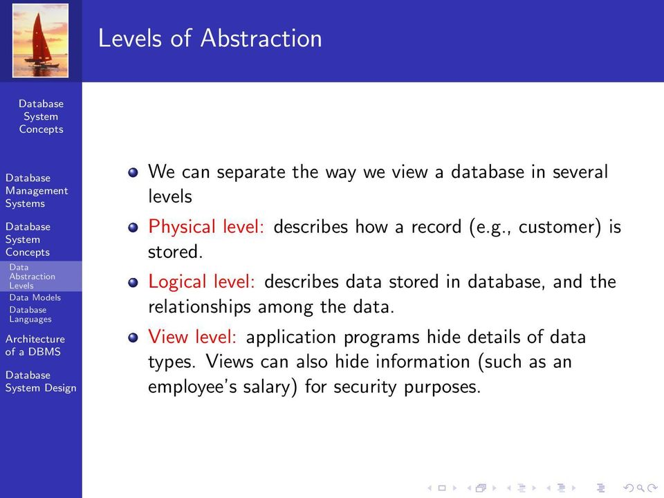 Logical level: describes data stored in database, and the relationships among the data.