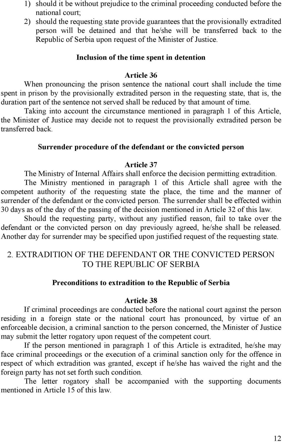 Inclusion of the time spent in detention Article 36 When pronouncing the prison sentence the national court shall include the time spent in prison by the provisionally extradited person in the