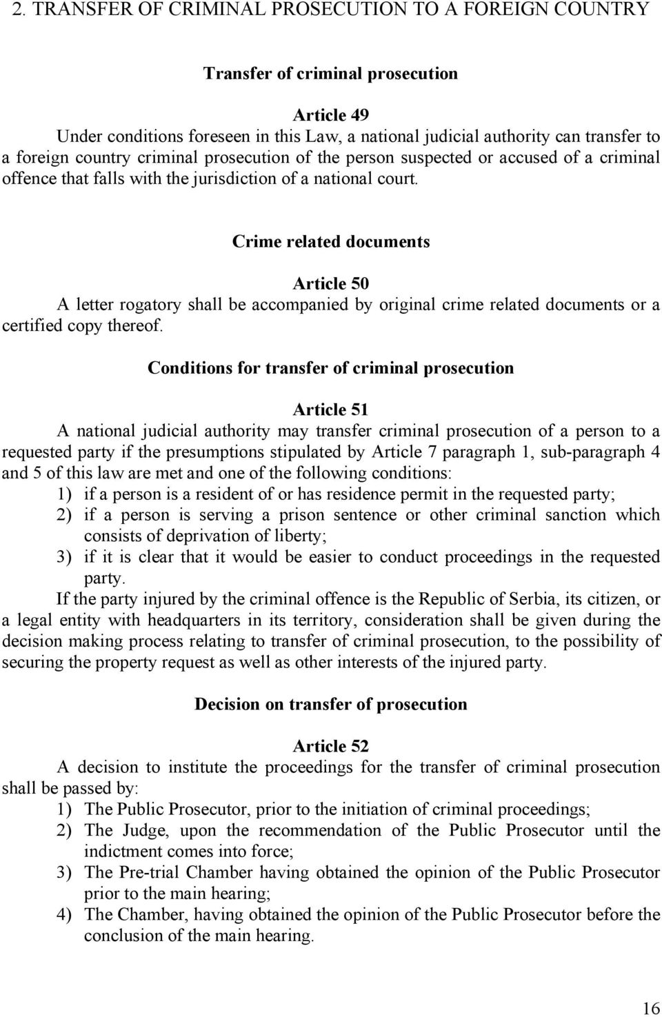Crime related documents Article 50 A letter rogatory shall be accompanied by original crime related documents or a certified copy thereof.