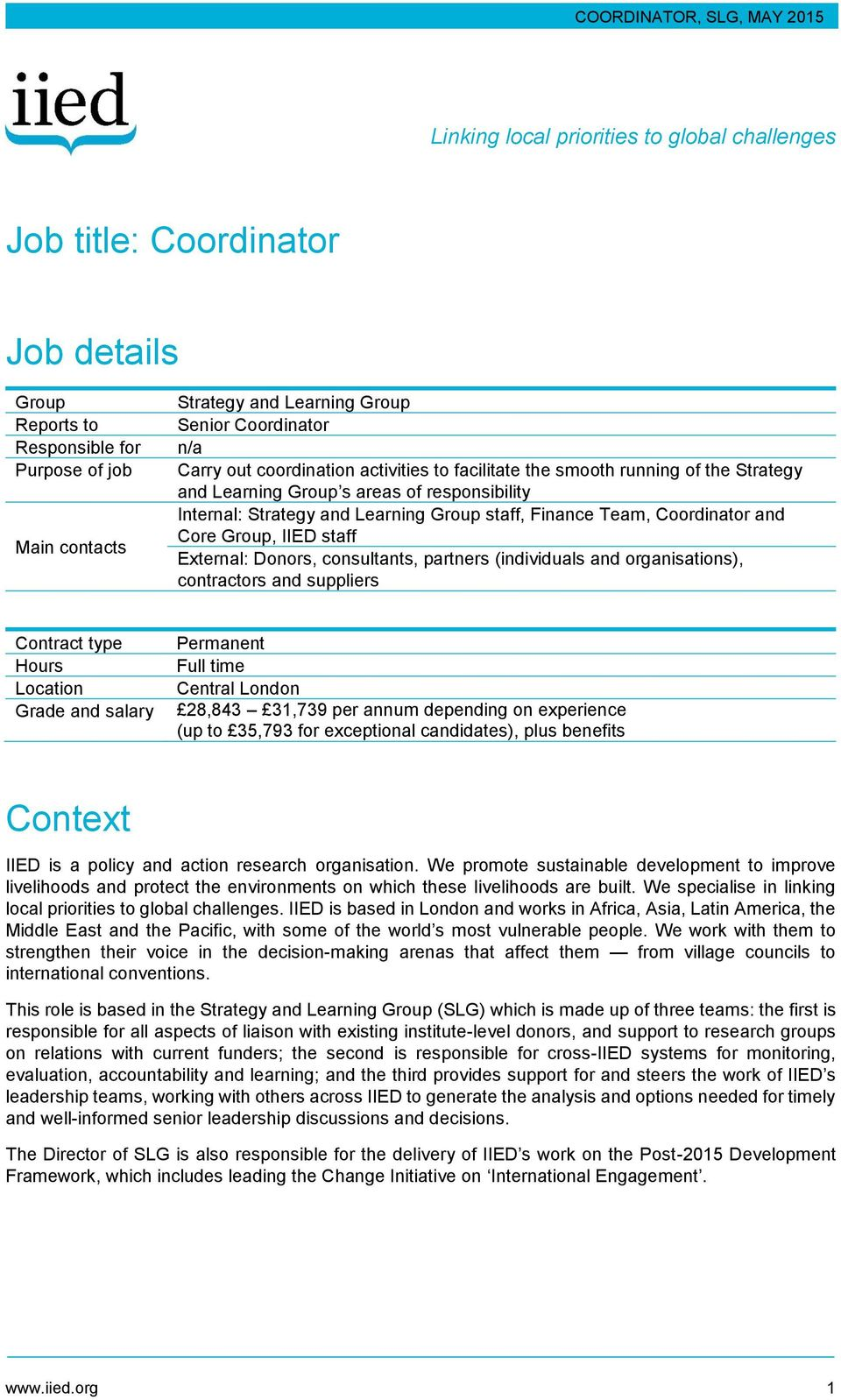 Core Group, IIED staff External: Donors, consultants, partners (individuals and organisations), contractors and suppliers Contract type Hours Location Grade and salary Permanent Full time Central