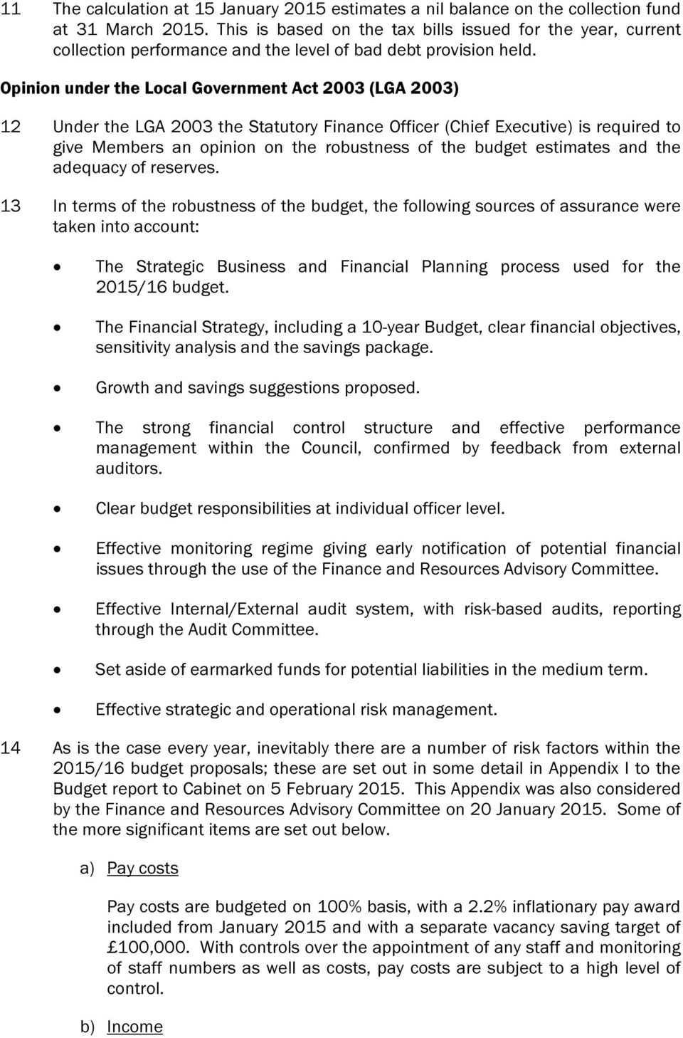 Opinion under the Local Government Act 2003 (LGA 2003) 12 Under the LGA 2003 the Statutory Finance Officer (Chief Executive) is required to give Members an opinion on the robustness of the budget
