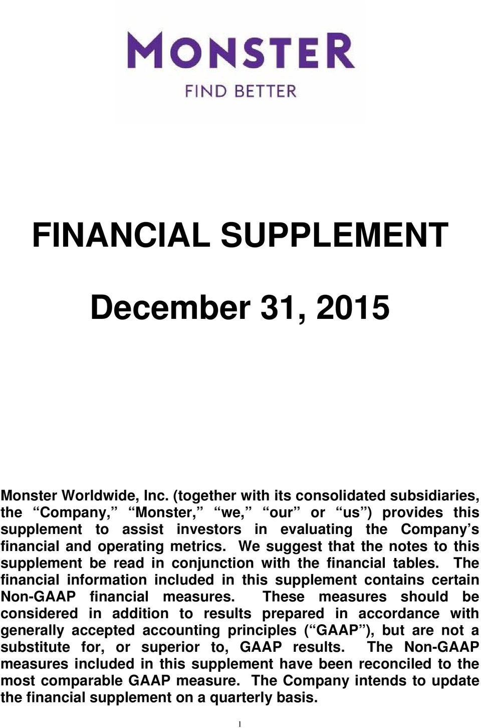 We suggest that the notes to this supplement be read in conjunction with the financial tables. The financial information included in this supplement contains certain Non-GAAP financial measures.