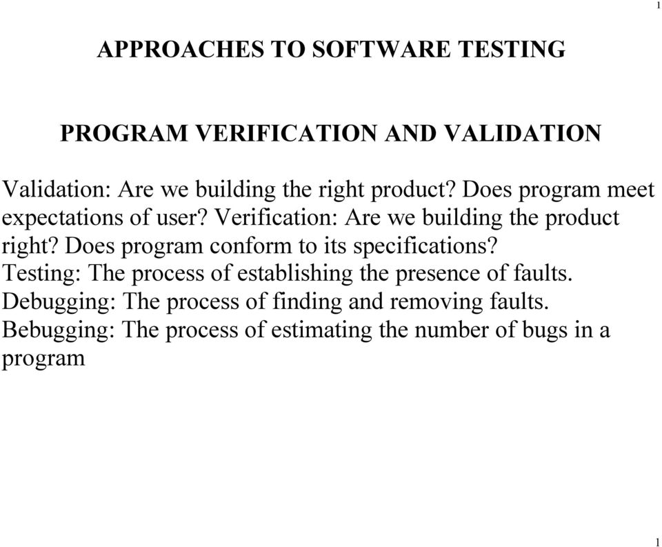 Does program conform to its specifications? Testing: The process of establishing the presence of faults.