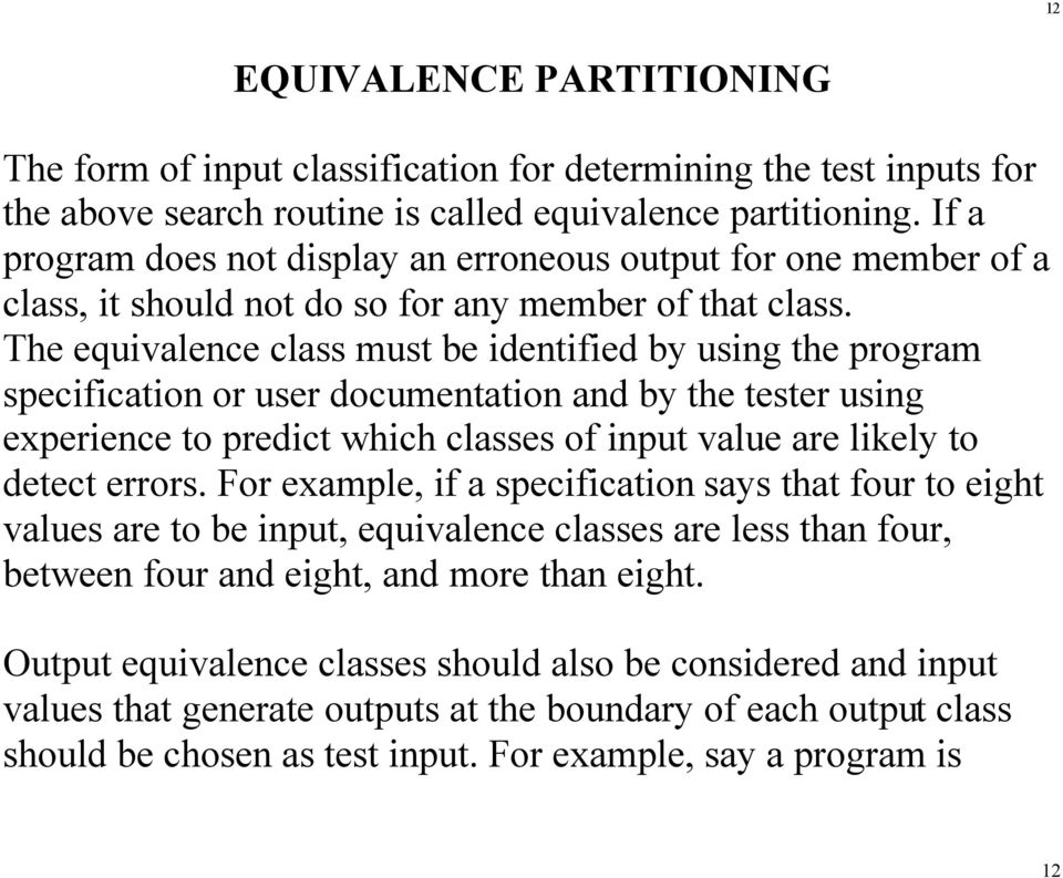 The equivalence class must be identified by using the program specification or user documentation and by the tester using experience to predict which classes of input value are likely to detect