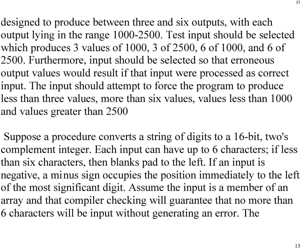 The input should attempt to force the program to produce less than three values, more than six values, values less than 1000 and values greater than 2500 Suppose a procedure converts a string of