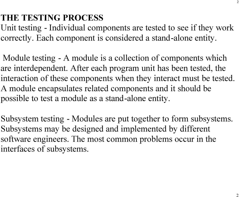 After each program unit has been tested, the interaction of these components when they interact must be tested.