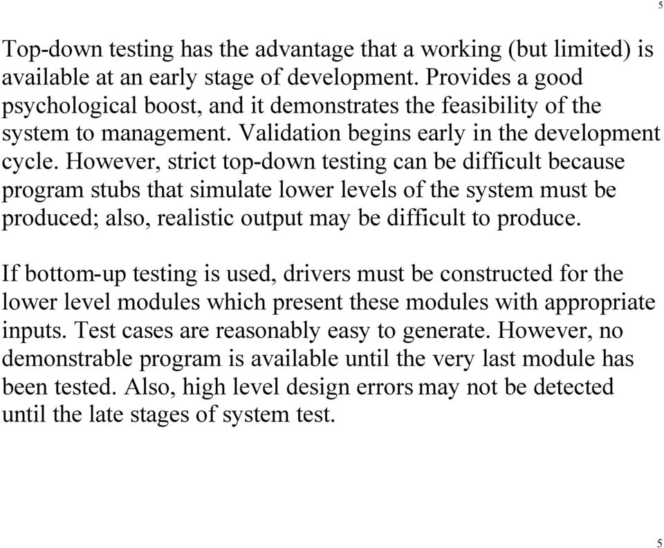 However, strict top-down testing can be difficult because program stubs that simulate lower levels of the system must be produced; also, realistic output may be difficult to produce.