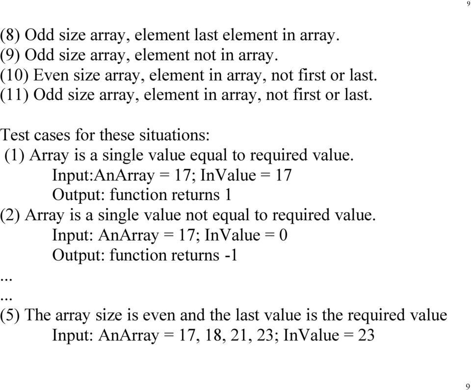 Test cases for these situations: (1) Array is a single value equal to required value.