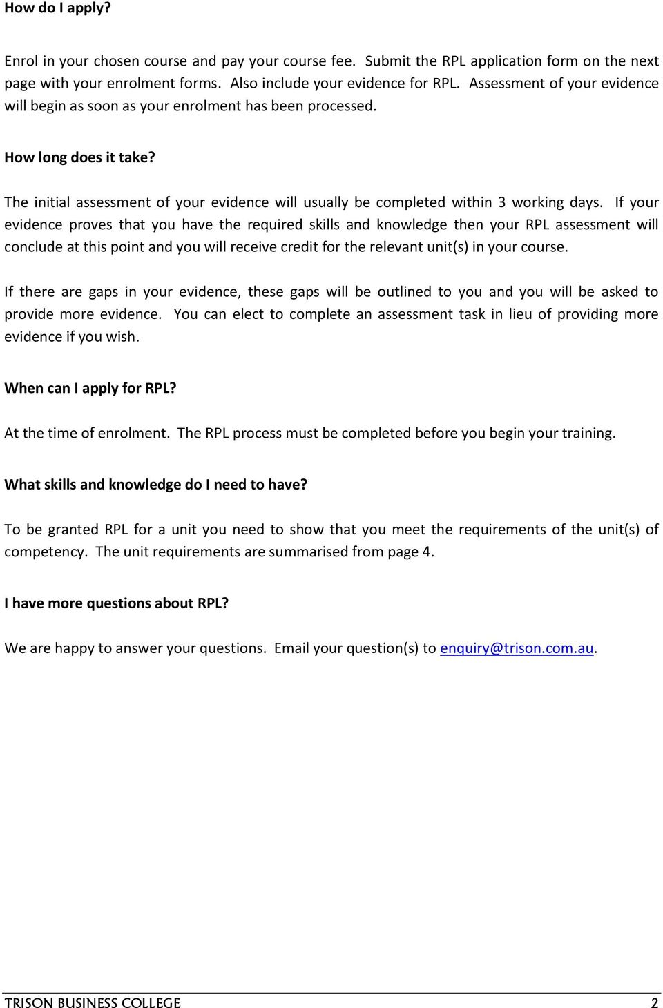 If your evidence proves that you have the required skills and knowledge then your RPL assessment will conclude at this point and you will receive credit for the relevant unit(s) in your course.