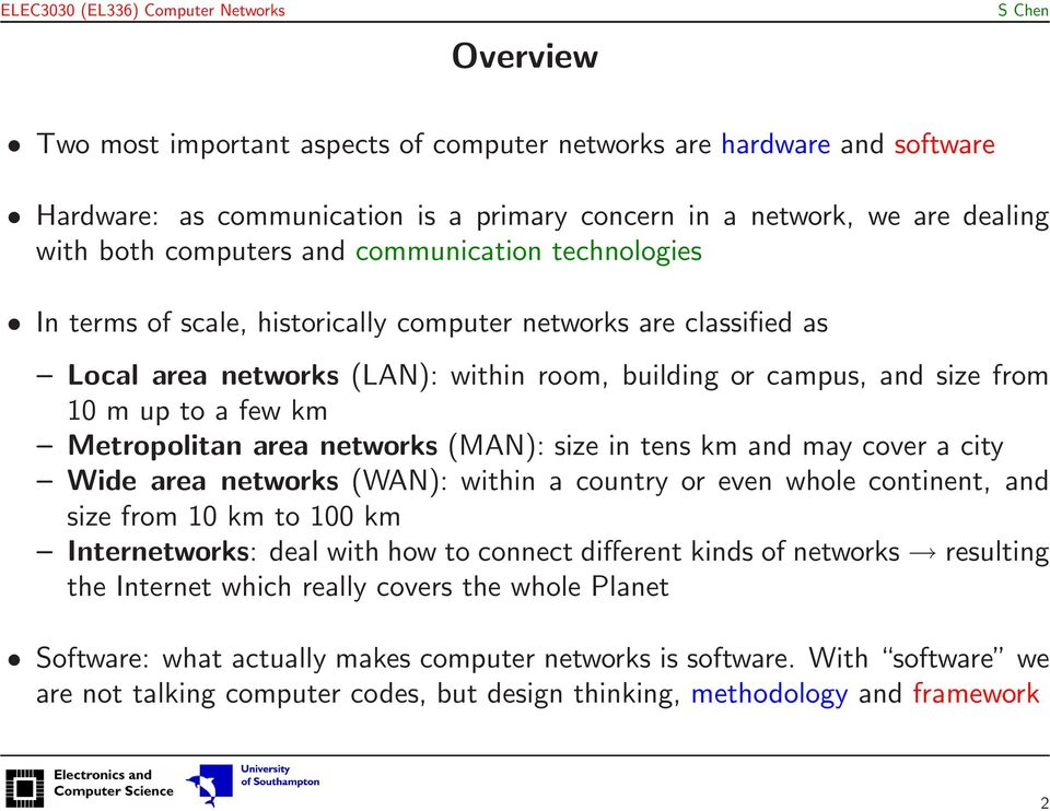 networks (MAN): size in tens km and may cover a city Wide area networks (WAN): within a country or even whole continent, and size from 10 km to 100 km Internetworks: deal with how to connect
