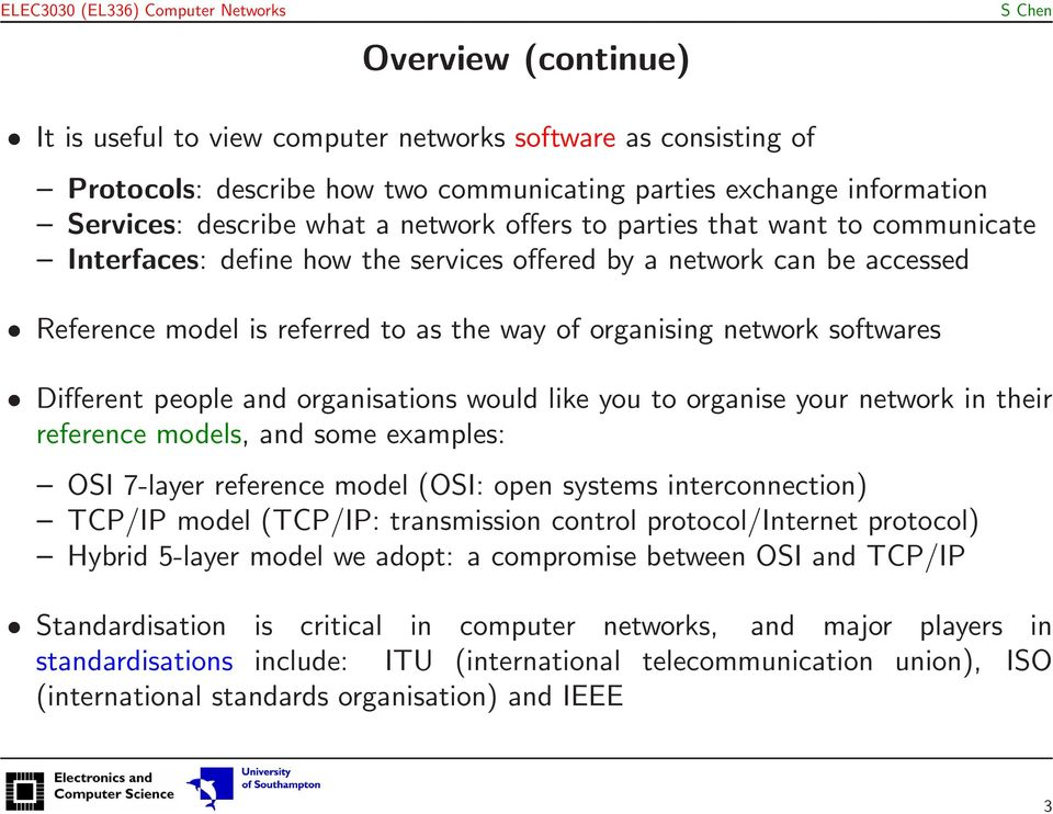 and organisations would like you to organise your network in their reference models, and some examples: OSI 7-layer reference model (OSI: open systems interconnection) TCP/IP model (TCP/IP: