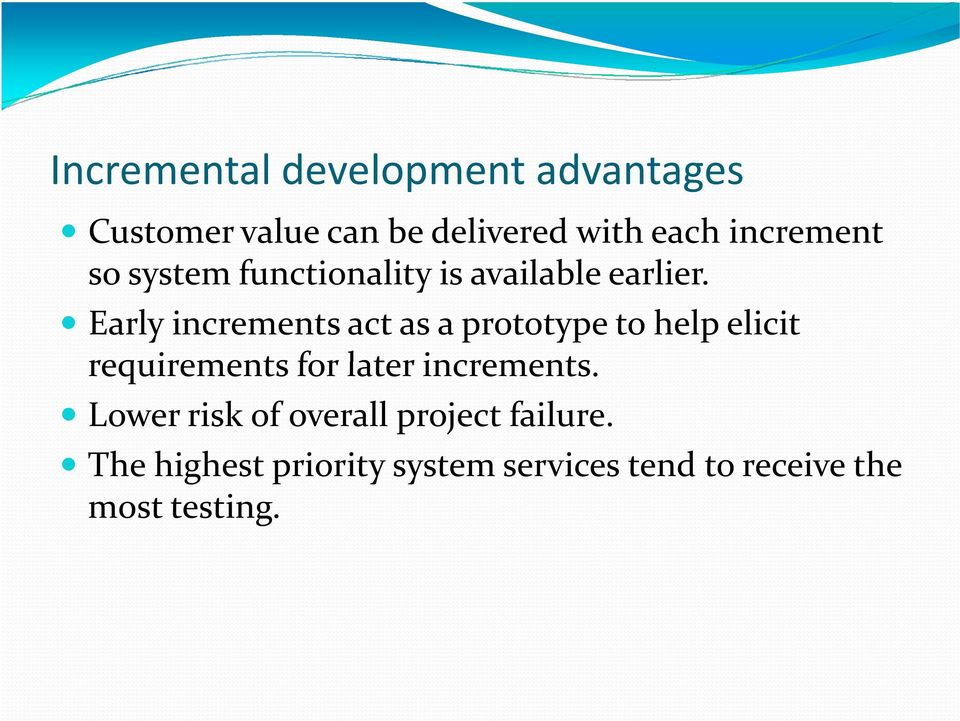 Early increments act as a prototype to help elicit requirements for later