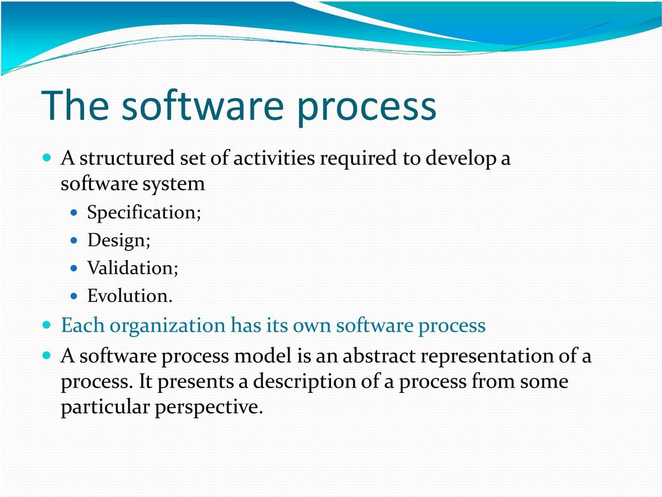 Each organization has its own software process A software process model is an