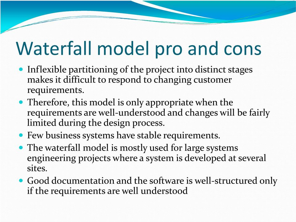 Therefore, this model is only appropriate when the requirements are well-understood and changes will be fairly limited during the design