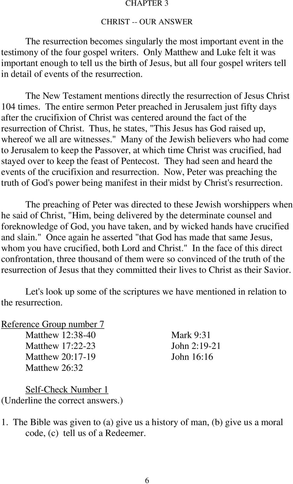 The New Testament mentions directly the resurrection of Jesus Christ 104 times.