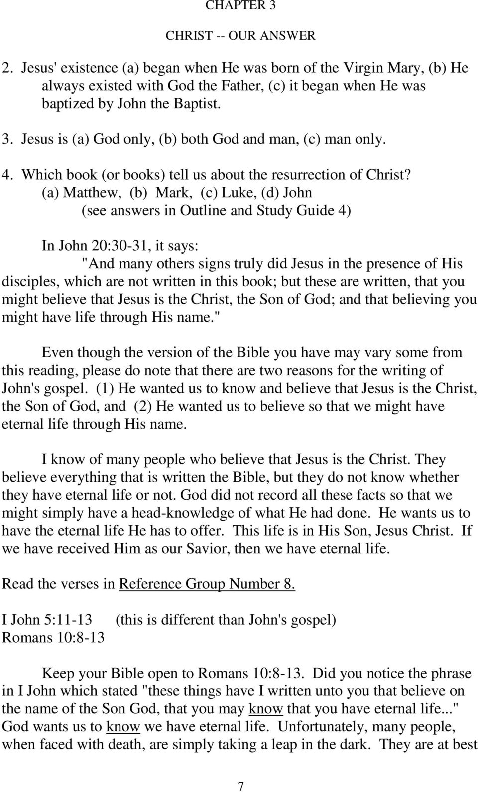 "(a) Matthew, (b) Mark, (c) Luke, (d) John (see answers in Outline and Study Guide 4) In John 20:30-31, it says: ""And many others signs truly did Jesus in the presence of His disciples, which are not"