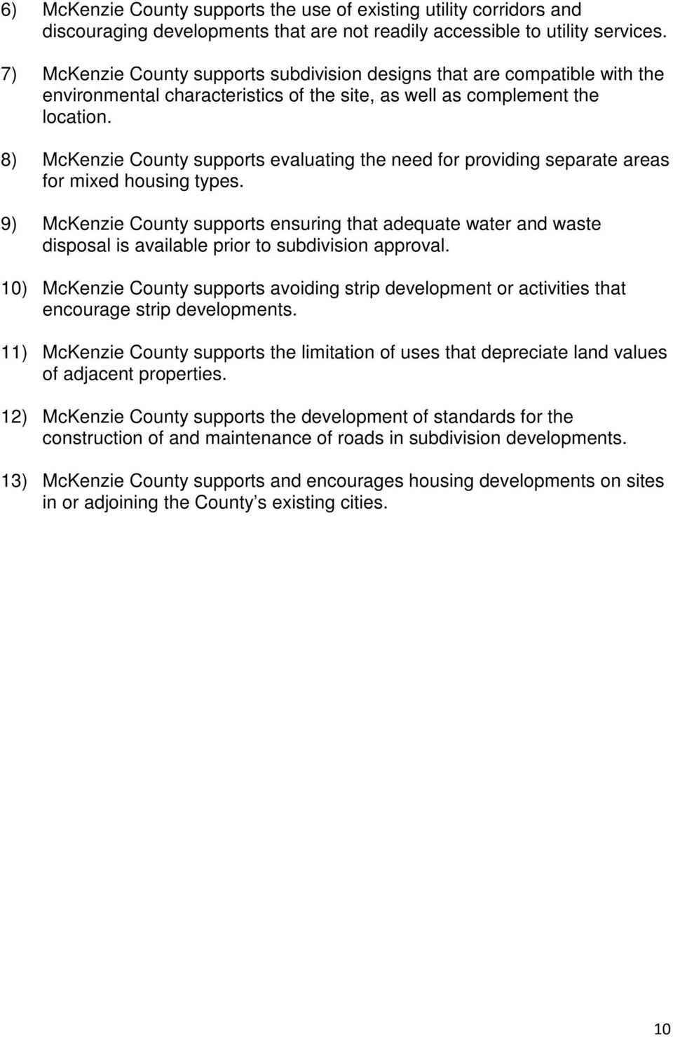 8) McKenzie County supports evaluating the need for providing separate areas for mixed housing types.