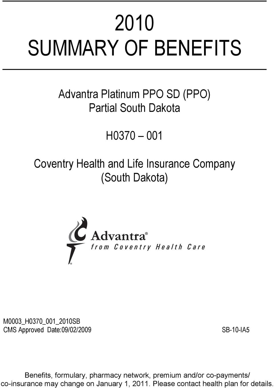 Approved Date:09/02/2009 SB-10-IA5 Benefits, formulary, pharmacy network, premium and/or