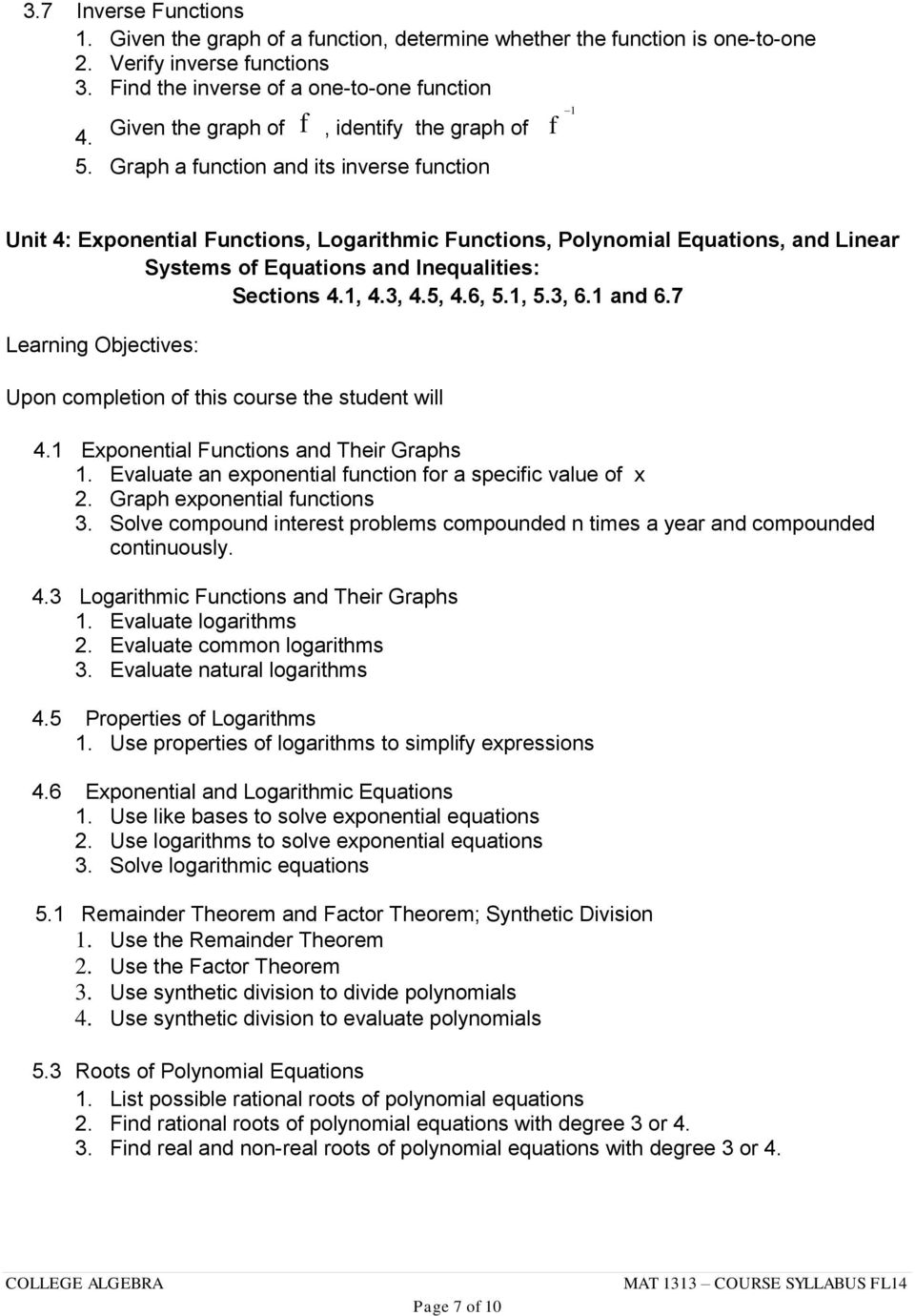 Graph a function and its inverse function f 1 Unit 4: Exponential Functions, Logarithmic Functions, Polynomial Equations, and Linear Systems of Equations and Inequalities: Sections 4.1, 4.3, 4.5, 4.