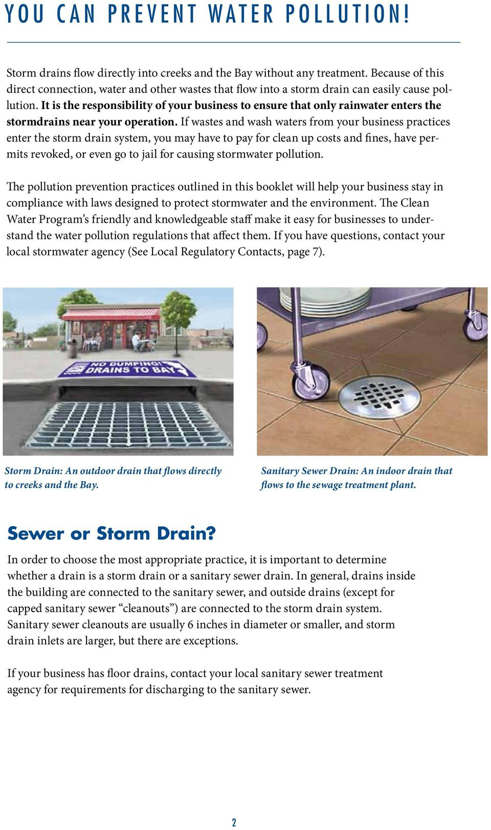It is the responsibility of your business to ensure that only rainwater enters the stormdrains near your operation.