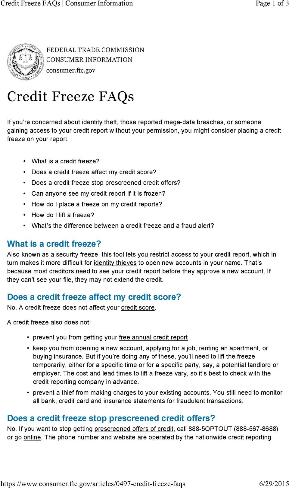 a credit freeze on your report. What is a credit freeze? Does a credit freeze affect my credit score? Does a credit freeze stop prescreened credit offers?