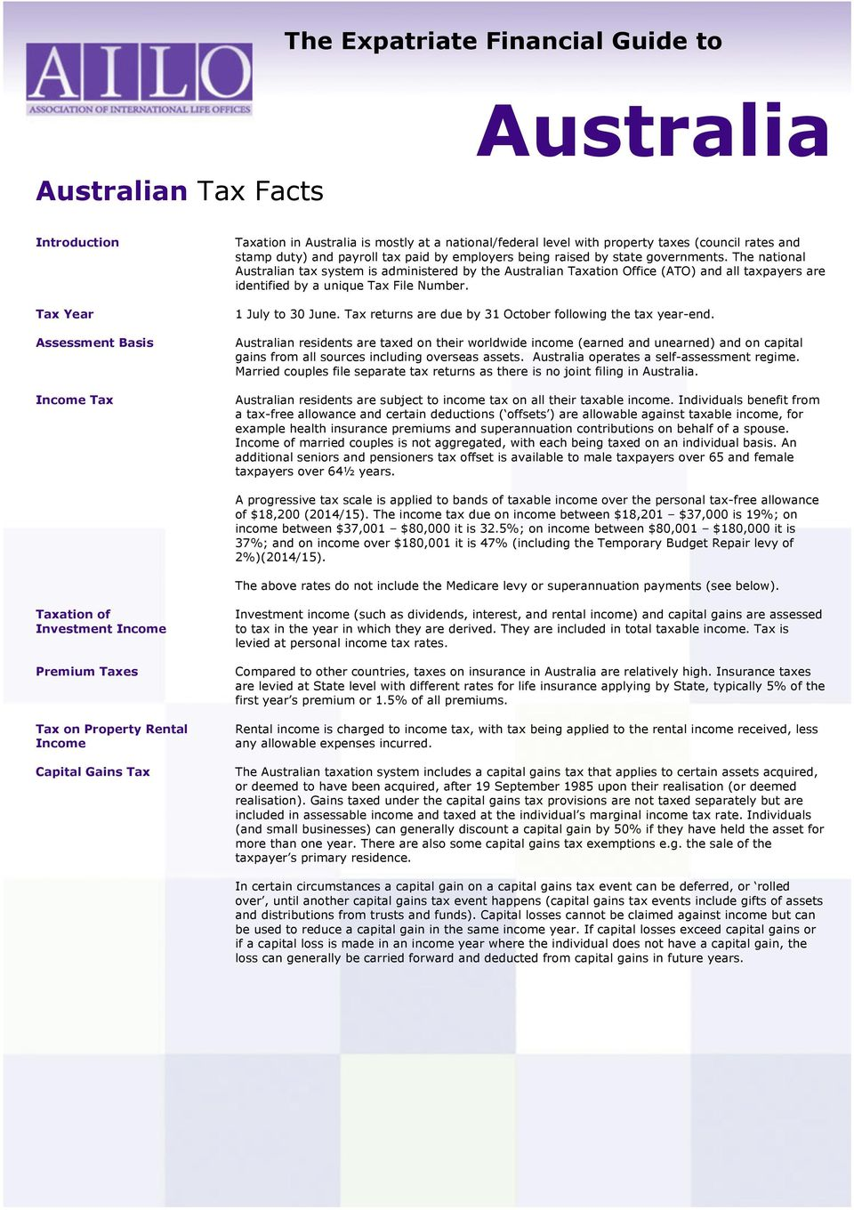 The national Australian tax system is administered by the Australian Taxation Office (ATO) and all taxpayers are identified by a unique Tax File Number. 1 July to 30 June.